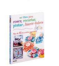 Mi libro para coser, pintar, recortar y hacer dulces