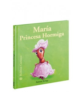 María Princesa Hormiga. Bichitos curiosos